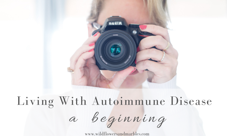 Living With Autoimmune Disease | A Beginning