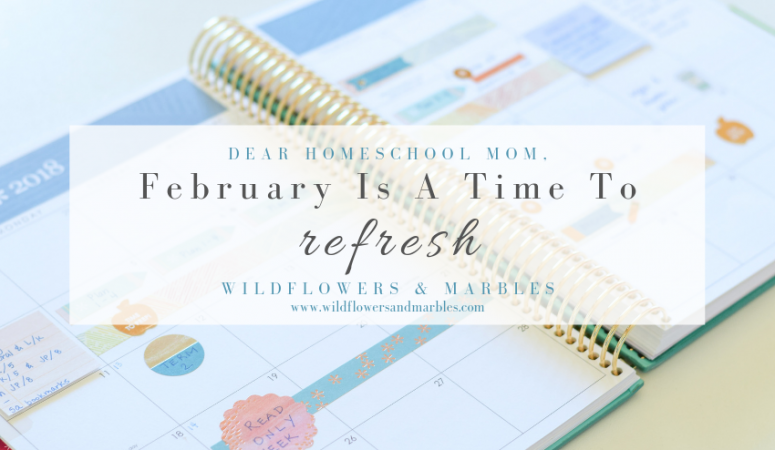 Dear Homeschooling Mom: February Is a Time To Refresh